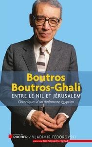 Boutros Boutros-Ghali - Entre le Nil et Jérusalem - Chroniques d'un diplomate égyptien 1981-1991.