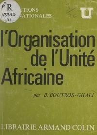 Boutros Boutros-Ghali et René-Jean Dupuy - L'organisation de l'unité africaine.