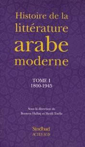 Boutros Hallaq et Heidi Toëlle - Histoire de la littérature arabe moderne - Tome 1, 1800-1945.