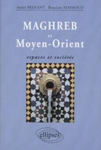 Bouziane Semmoud et André Prenant - MAGHREB ET MOYEN-ORIENT. - Espaces et sociétés.