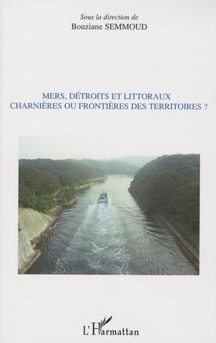 Bouziane Semmoud - Mers, détroits et littoraux : charnières ou frontières des territoires ?.