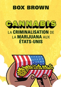 Box Brown - Cannabis - La criminalisation de la marijuana aux Etats-Unis.