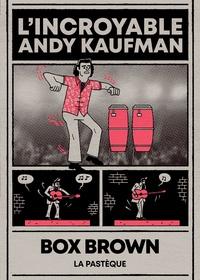 Box Brown - L'incroyable Andy Kaufman.