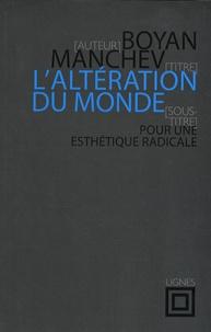 Boyan Manchev - L'altération du monde - Pour une esthétique radicale.