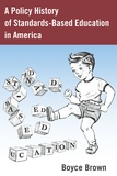 Boyce Brown - A Policy History of Standards-Based Education in America.