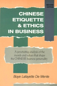 Boyé Lafayette de Mente - CHINESE ETIQUETTE AND ETHICS IN BUSINESS. - A penetrating analysis of the morals and values that shape the CHINESE business personality, second edition.
