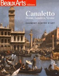 Bozena Anna Kowalczyk et Anastasia Altmayer - Canaletto - Rome, Londres, Venise. Caumont centre d'art.