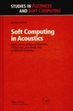 Bozena Kostek - SOFT COMPUTING IN ACOUSTICS. - Applications of Neural Networks, Fuzzy Logic and Rough Sets to Musical Acoustics.