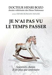 Bozo et henri romain hours Henri - Je n'ai pas vu le temps passer - Souvenirs choisis d'un plus que centenaire.