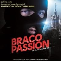 Christophe Mayor - Braco Passion Tome 1 : Haine et Passion pour un Braquage Sanglant. 1 CD audio