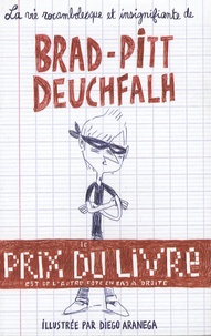 Brad-Pitt Deuchfalh - La vie rocambolesque et insignifiante de Brad-Pitt Deuchfalh.