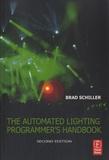 Brad Schiller - The Automated Lighting Programmer's Handbook.