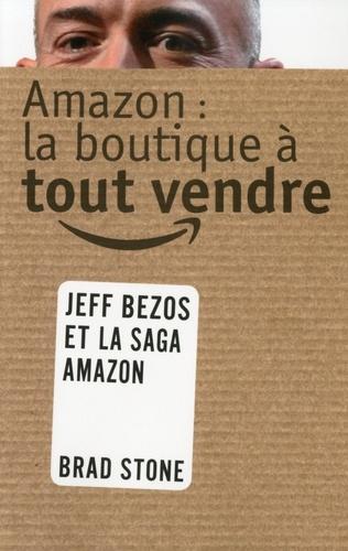 Amazon : la boutique à tout vendre. L'histoire de Jeff Bezos