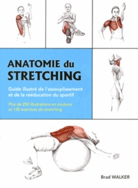 Anatomie du stretching- Guide illustré de l'assouplissement et de la rééducation du sportif - Brad Walker pdf epub