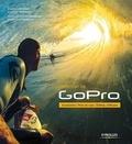 Bradford Schmidt et Brandon Thompson - Maîtriser sa GoPro - Accessoires, prise de vues, editing, diffusion.