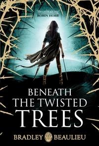 Bradley Beaulieu - Beneath the Twisted Trees.