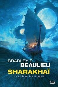 Bradley Beaulieu - Sharakhaï Tome 2 : Le sang sur le sable.