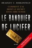 Bradley Birkenfeld - Le banquier de Lucifer - Comment j'ai brisé le secret bancaire suisse.