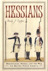 Brady J. Crytzer - Hessians - Mercenaries, Rebels, and the War for British North America.