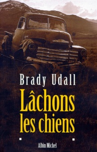 Brady Udall - Lâchons les chiens.