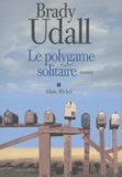 Brady Udall - Le polygame solitaire.