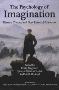 Brady Wagoner et Ignacio Bresco de Luna - The Psychology of Imagination - History, Theory, and New Research Horizons.