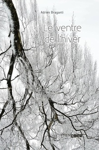 Braganti Adrien - Le ventre de l'hiver.