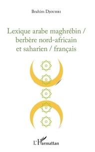 Lexique arabe maghrébin / berbère nord-africain et saharien / français.pdf