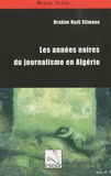 Brahim Hadj Slimane - Les années noires du journalisme en Algérie.