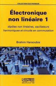 Brahim Haraoubia - Electrique non linéaire 1 - Dipôles non linéaires, oscillateurs harmoniques et circuits en commutation.
