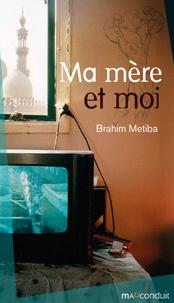 Brahim Metiba - Ma mère et moi.