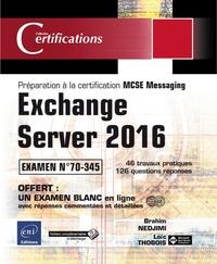 Brahim Nedjimi et Loïc Thobois - Exchange Server 2016 - Préparation à la certification MCSE Messaging - Examen 70-345.