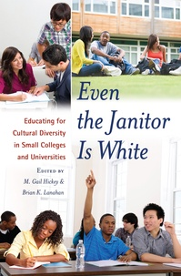 Brain k. Lanahan et M. gail Hickey - Even the Janitor Is White - Educating for Cultural Diversity in Small Colleges and Universities.