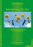Brainstorming for One - 50 Werkzeuge und Übungen für Ihre Kreativität. Ein Seminar in Buchform.