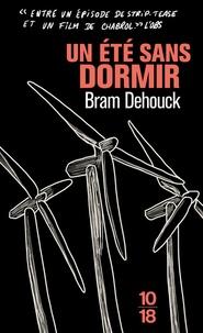 Bram Dehouck - Un été sans dormir.