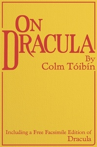 Bram Stoker et Colm Toibin - On Dracula - Including a free facsimile edition of Dracula.