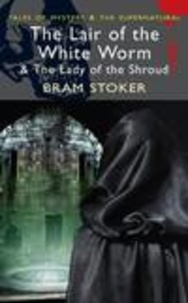 Bram Stoker - The Lair of the White Worm & The Lady of the Shroud.
