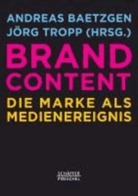 Brand Content - Die Marke als Medienereignis.