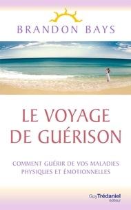 Brandon Bays - Le Voyage de Guérison - Un fantastique cheminement intérieur, vers la santé et la liberté.