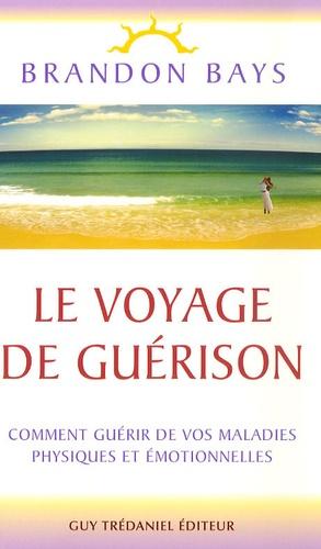 Brandon Bays - Le Voyage de Guérison - Un fantastique cheminement intérieur vers la santé et la liberté.