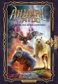 Brandon Mull et Emily Seife - Animal Tatoo Tome 3 : Le livre des bêtes suprêmes.