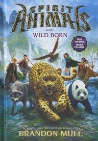 Brandon Mull - Spirit Animals - Book 1 : Wild Born.