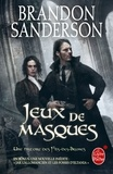 Brandon Sanderson - Fils-des-brumes  : Jeux de masques - Suivi de Jack l'Allomancien et les Fosses d'Eltania.