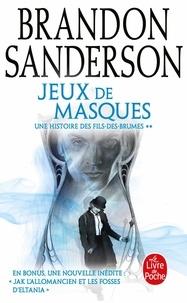 Brandon Sanderson - Fils-des-brumes Tome 5 : Jeux de masques - Suivi de Jak l'allomancien et les fosses d'Eltania.