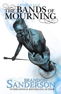 Brandon Sanderson - The Bands of Mourning - A Mistborn Novel.