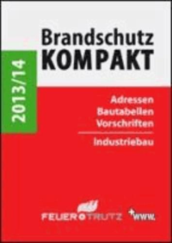 Brandschutz Kompakt 2013/14 - Adressen - Bautabellen - Vorschriften / Industriebau.