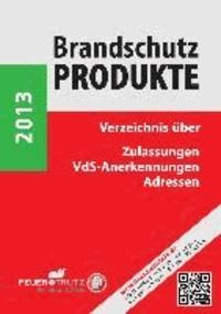 Brandschutzprodukte 2013 - Verzeichnis über Zulassungen - VdS-Anerkennungen - Adressen.