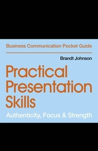 Brandt Johnson - Practical Presentation Skills - Authenticity, Focus & Strength.