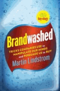 Brandwashed - Tricks Companies Use to Manipulate Our Minds and Persuade Us to Buy.