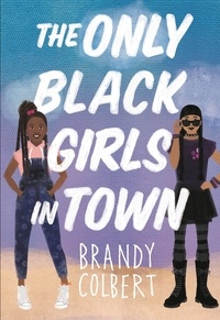 Brandy Colbert - The Only Black Girls in Town.